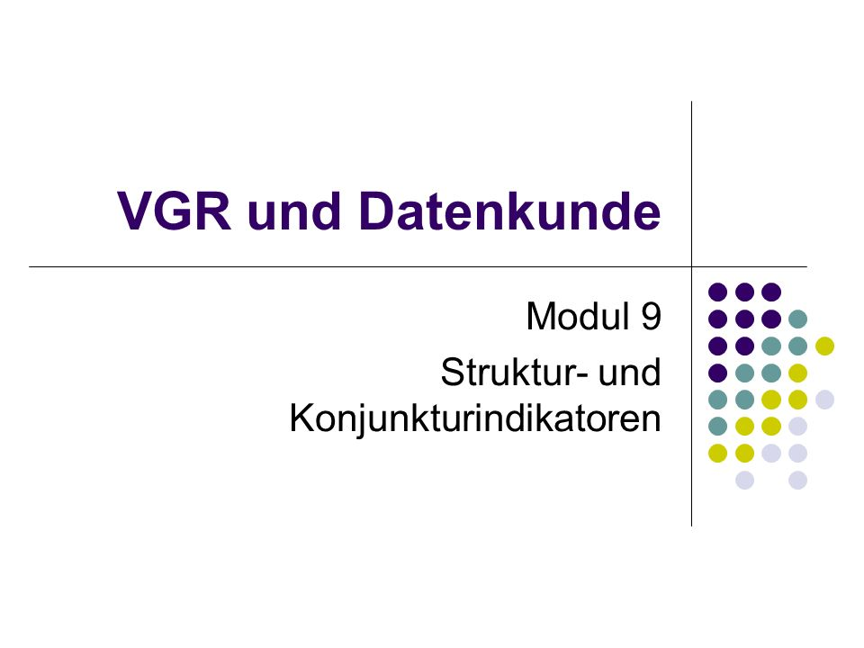 VGR und Datenkunde Modul 9 Struktur- und Konjunkturindikatoren