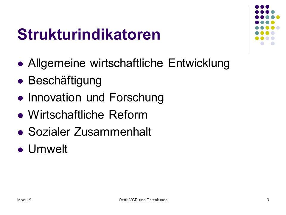 Modul 9Oettl: VGR und Datenkunde3 Strukturindikatoren Allgemeine wirtschaftliche Entwicklung Beschäftigung Innovation und Forschung Wirtschaftliche Reform Sozialer Zusammenhalt Umwelt