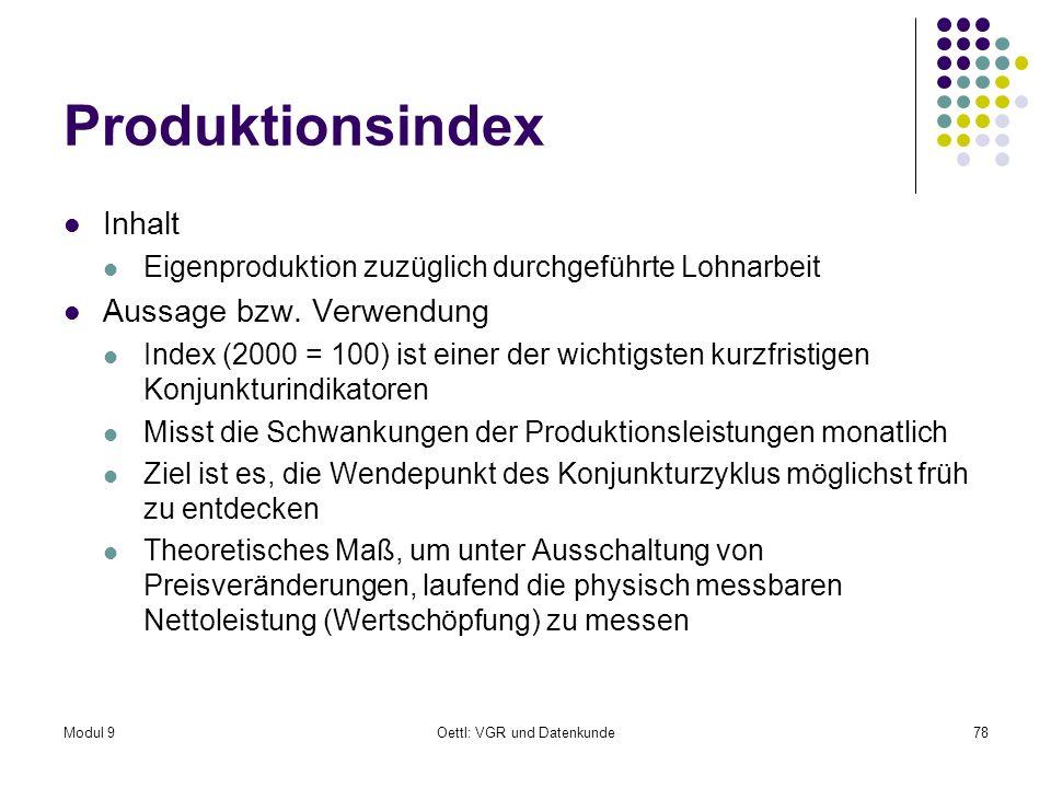 Modul 9Oettl: VGR und Datenkunde78 Produktionsindex Inhalt Eigenproduktion zuzüglich durchgeführte Lohnarbeit Aussage bzw. Verwendung Index (2000 = 10