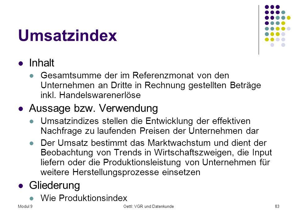 Modul 9Oettl: VGR und Datenkunde83 Umsatzindex Inhalt Gesamtsumme der im Referenzmonat von den Unternehmen an Dritte in Rechnung gestellten Beträge inkl.