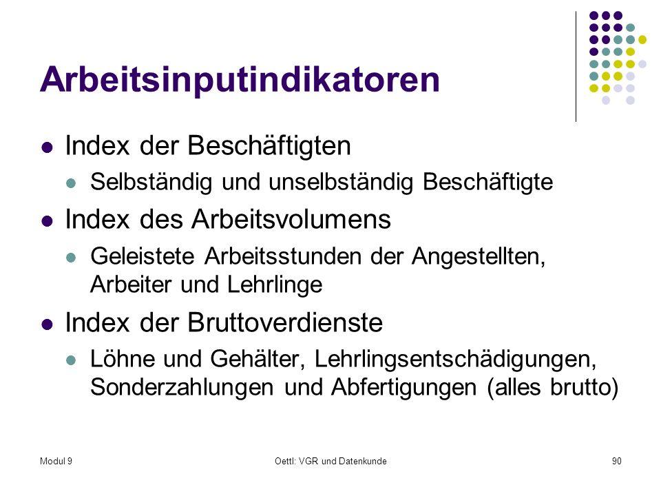 Modul 9Oettl: VGR und Datenkunde90 Arbeitsinputindikatoren Index der Beschäftigten Selbständig und unselbständig Beschäftigte Index des Arbeitsvolumen