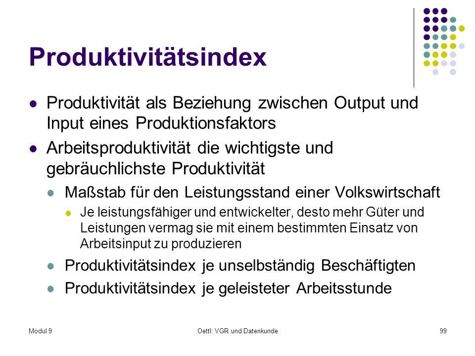 Modul 9Oettl: VGR und Datenkunde99 Produktivitätsindex Produktivität als Beziehung zwischen Output und Input eines Produktionsfaktors Arbeitsproduktiv
