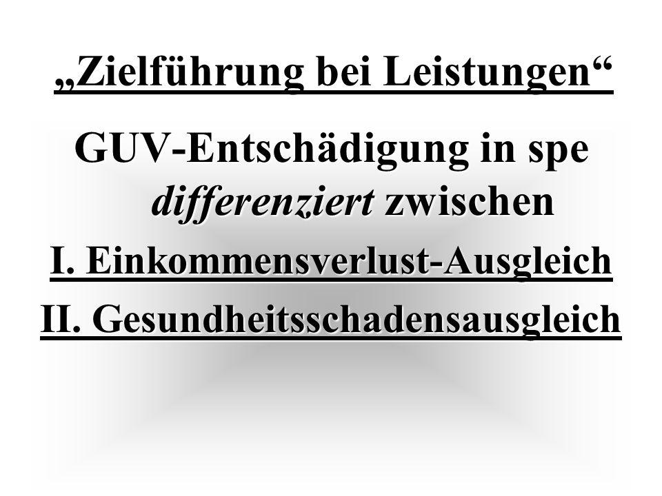 Zielführung bei Leistungen GUV-Entschädigung in spe differenziert zwischen I.