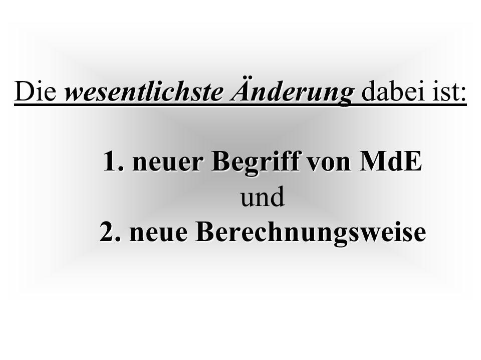 Die wesentlichste Änderung dabei ist: 1.neuer Begriff von MdE 2.