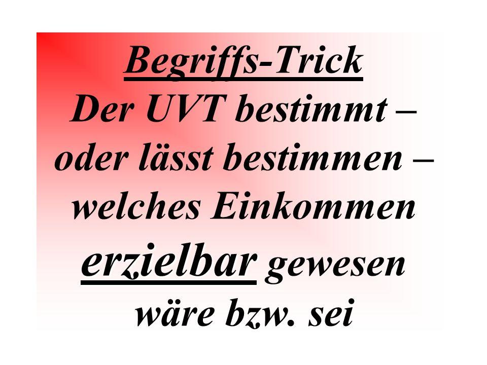 erzielbar Begriffs-Trick Der UVT bestimmt – oder lässt bestimmen – welches Einkommen erzielbar gewesen wäre bzw.