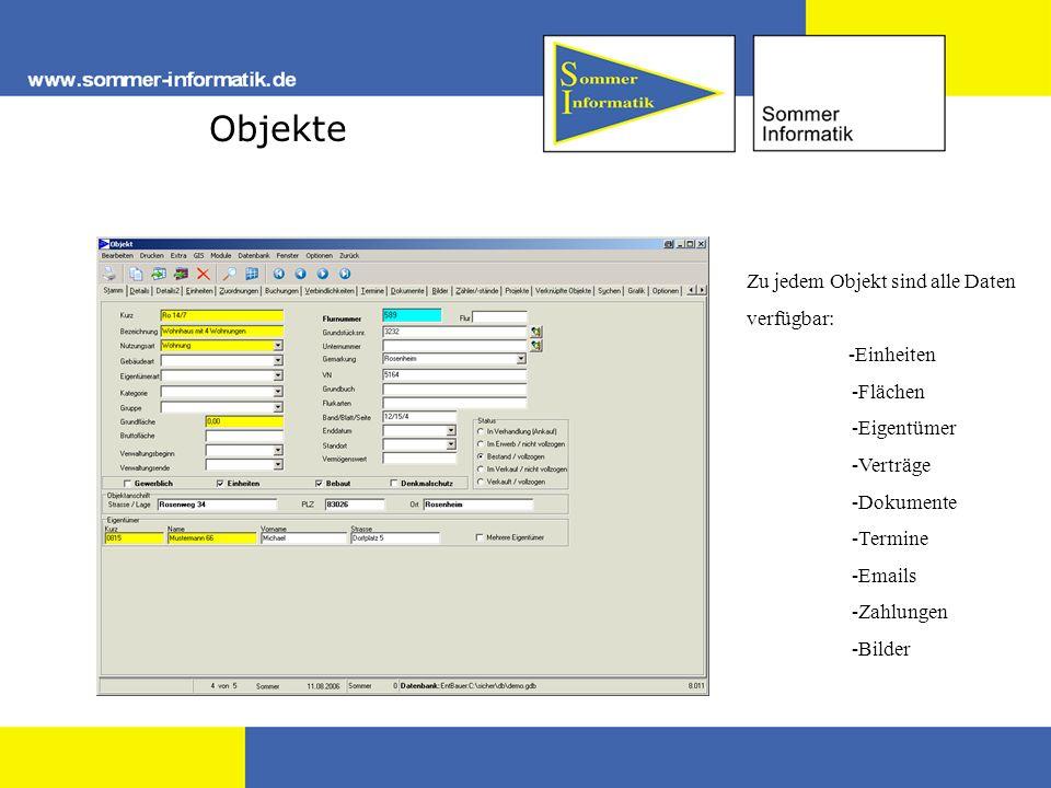 Objekte Zu jedem Objekt sind alle Daten verfügbar: -Einheiten -Flächen -Eigentümer -Verträge -Dokumente -Termine -Emails -Zahlungen -Bilder