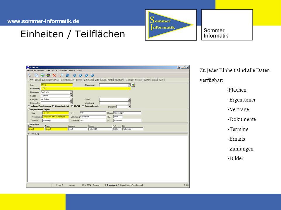 Einheiten / Teilflächen Zu jeder Einheit sind alle Daten verfügbar: -Flächen -Eigentümer -Verträge -Dokumente -Termine -Emails -Zahlungen -Bilder