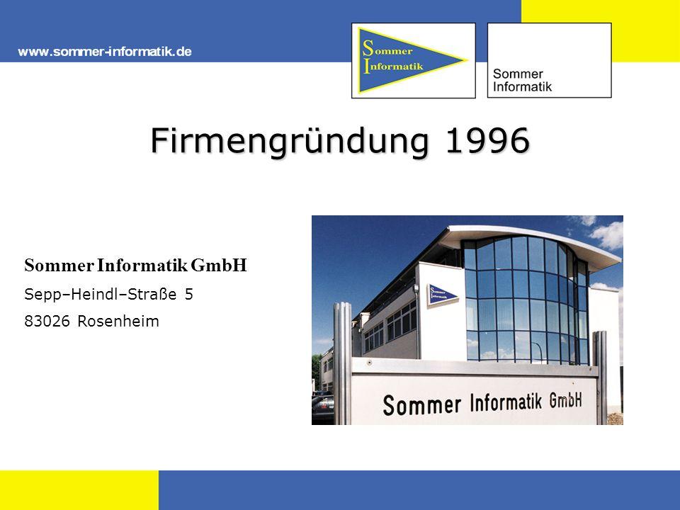 Firmengründung 1996 Sommer Informatik GmbH Sepp–Heindl–Straße 5 83026 Rosenheim