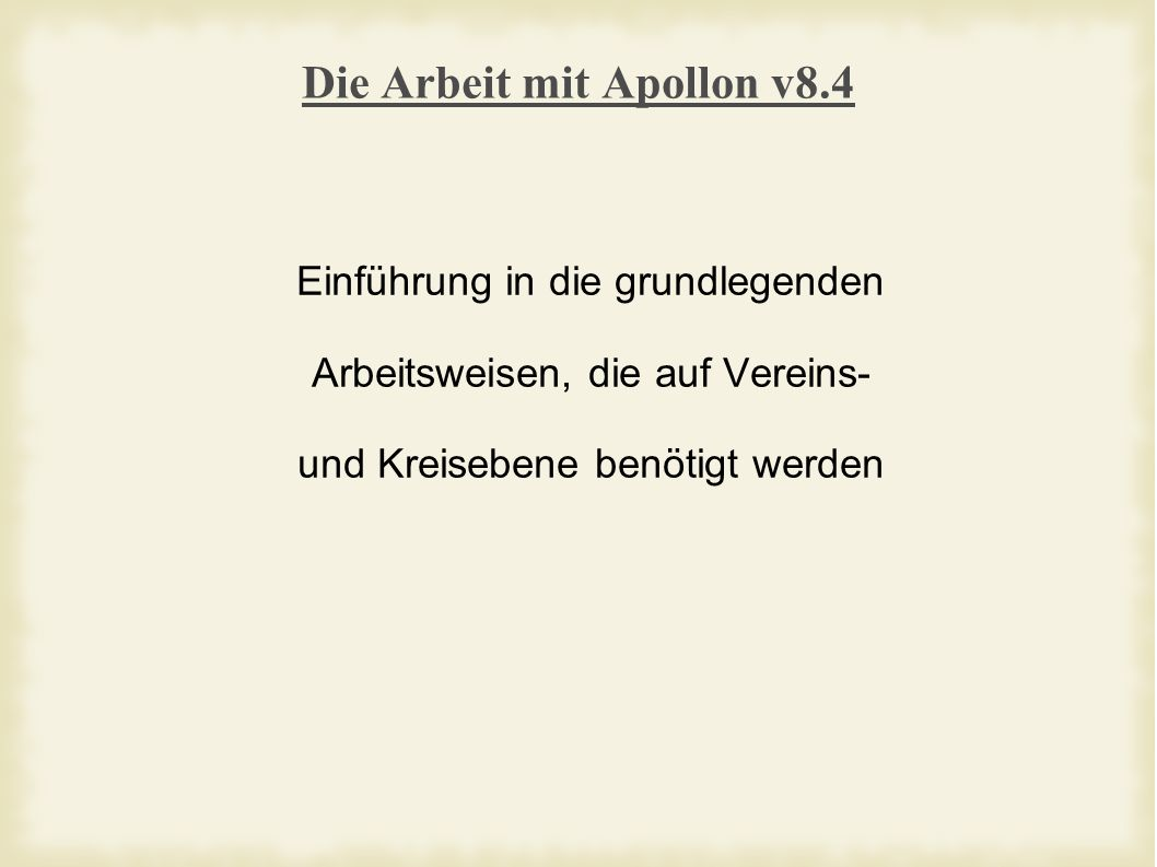 Die Arbeit mit Apollon v8.4 Einführung in die grundlegenden Arbeitsweisen, die auf Vereins- und Kreisebene benötigt werden