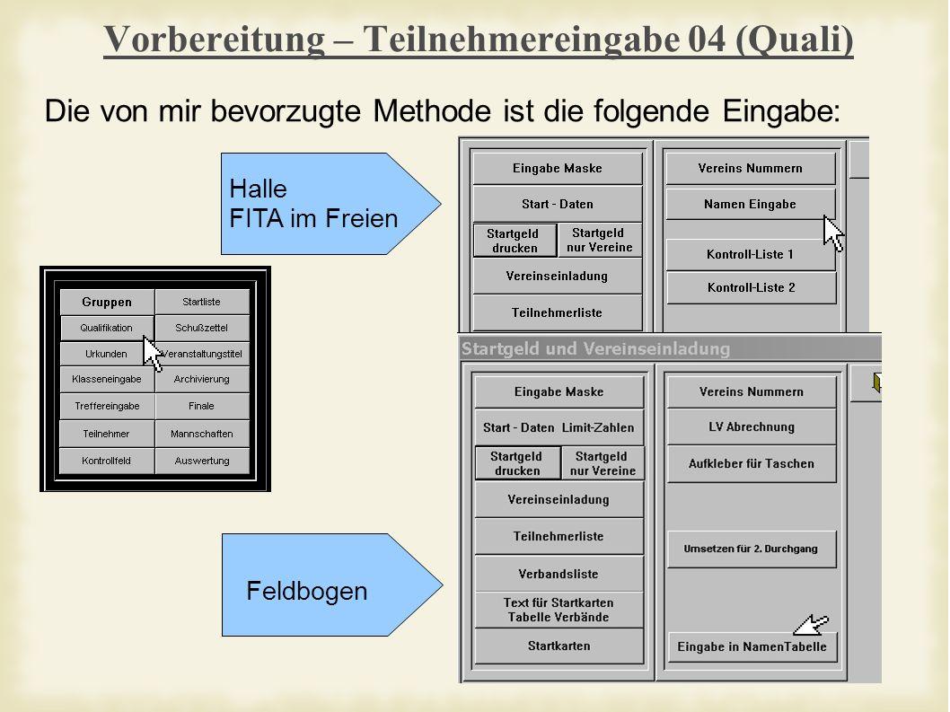 Vorbereitung – Teilnehmereingabe 04 (Quali) Die von mir bevorzugte Methode ist die folgende Eingabe: Halle FITA im Freien Feldbogen