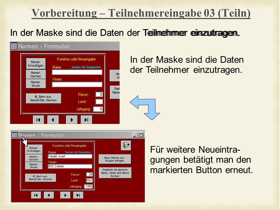 Vorbereitung – Teilnehmereingabe 03 (Teiln) In der Maske sind die Daten der Teilnehmer einzutragen.