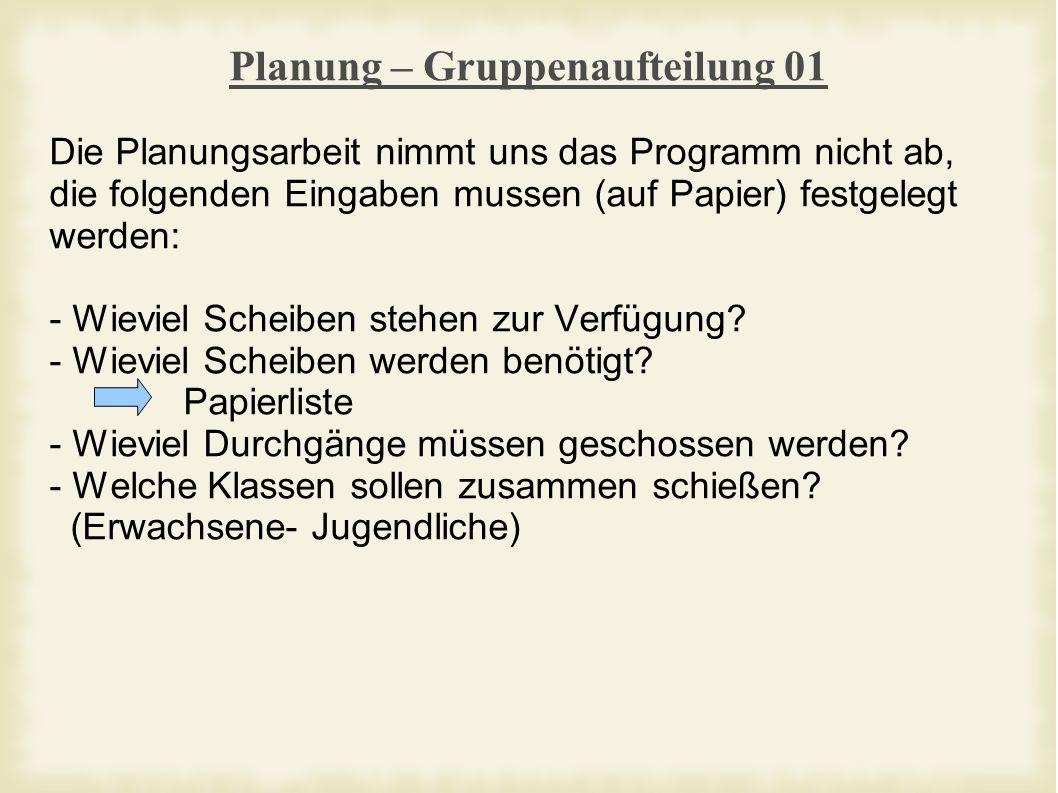 Planung – Gruppenaufteilung 01 Die Planungsarbeit nimmt uns das Programm nicht ab, die folgenden Eingaben mussen (auf Papier) festgelegt werden: - Wieviel Scheiben stehen zur Verfügung.
