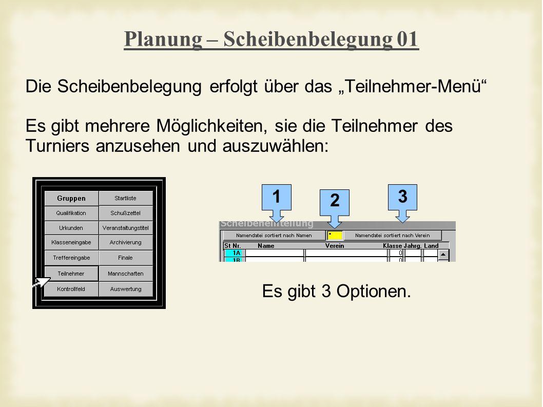 Planung – Scheibenbelegung 01 Die Scheibenbelegung erfolgt über das Teilnehmer-Menü Es gibt mehrere Möglichkeiten, sie die Teilnehmer des Turniers anzusehen und auszuwählen: Es gibt 3 Optionen.