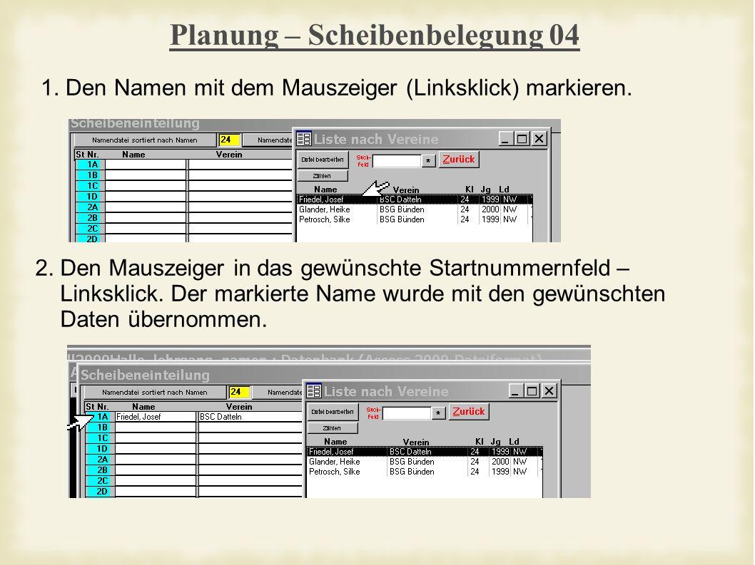 Planung – Scheibenbelegung 04 1. Den Namen mit dem Mauszeiger (Linksklick) markieren.