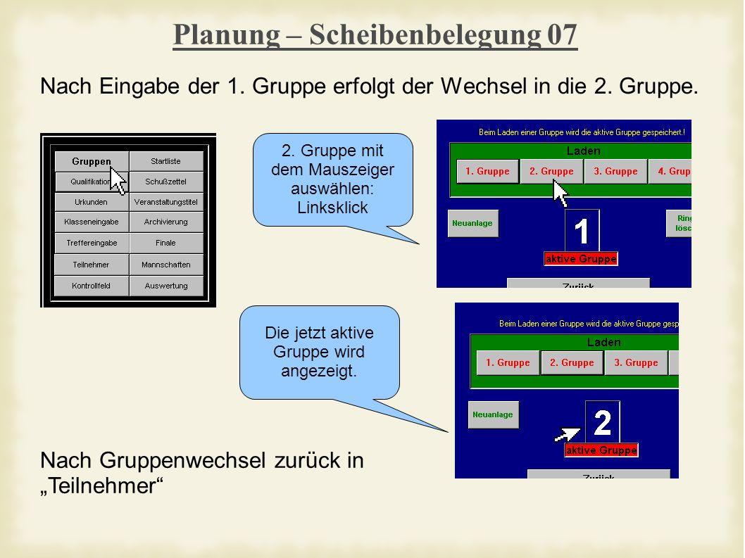 Planung – Scheibenbelegung 07 Nach Eingabe der 1. Gruppe erfolgt der Wechsel in die 2.