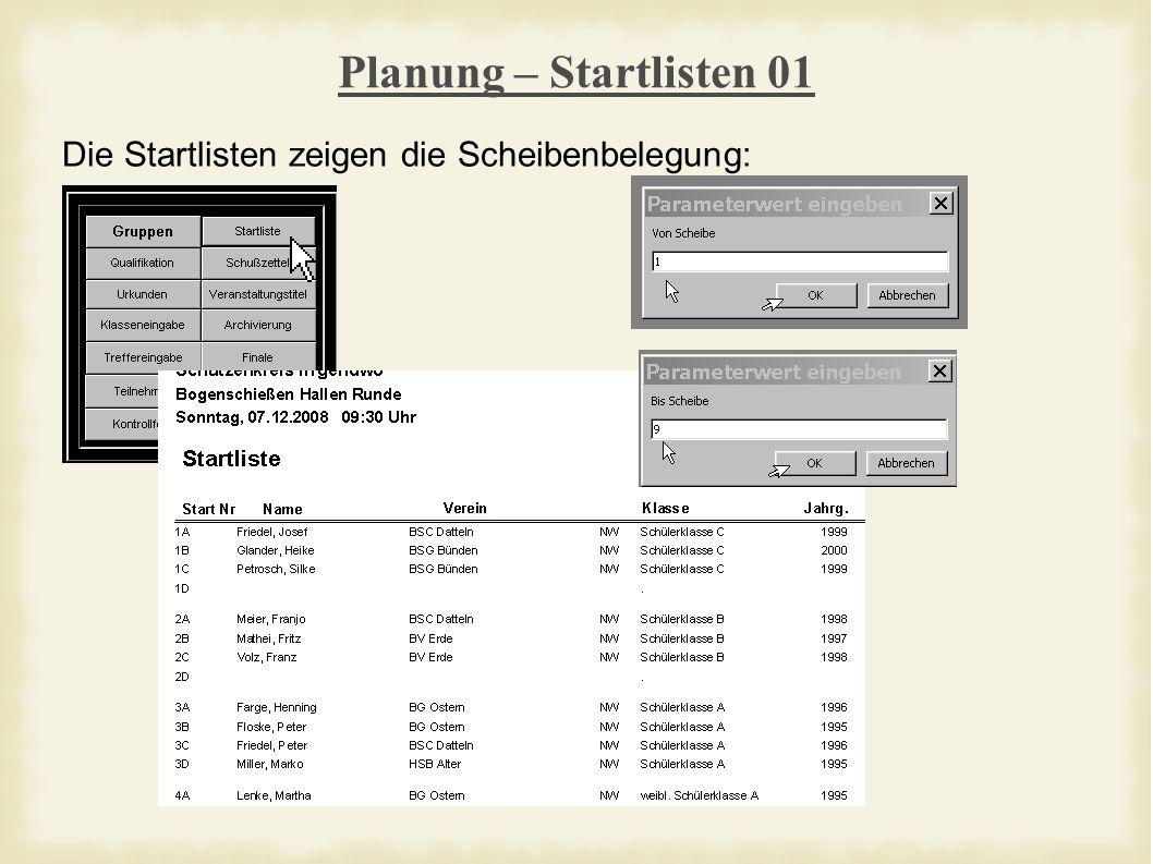 Planung – Startlisten 01 Die Startlisten zeigen die Scheibenbelegung: