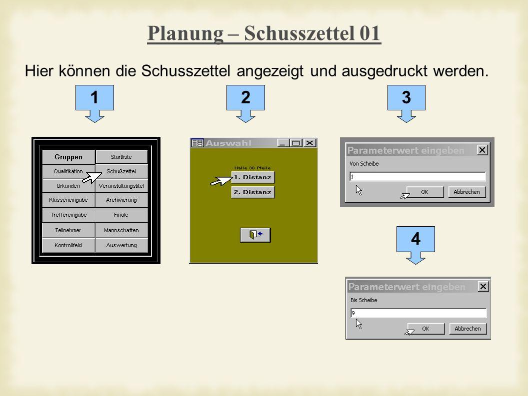 Planung – Schusszettel 01 Hier können die Schusszettel angezeigt und ausgedruckt werden. 123 4