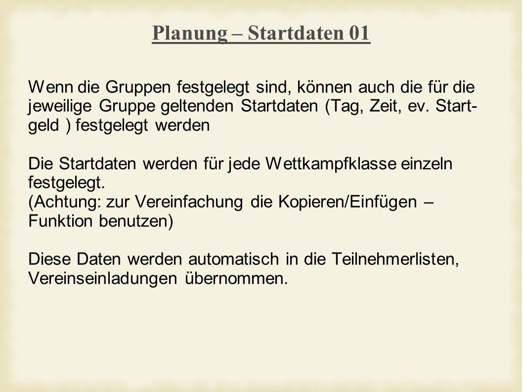 Planung – Startdaten 01 Wenn die Gruppen festgelegt sind, können auch die für die jeweilige Gruppe geltenden Startdaten (Tag, Zeit, ev.