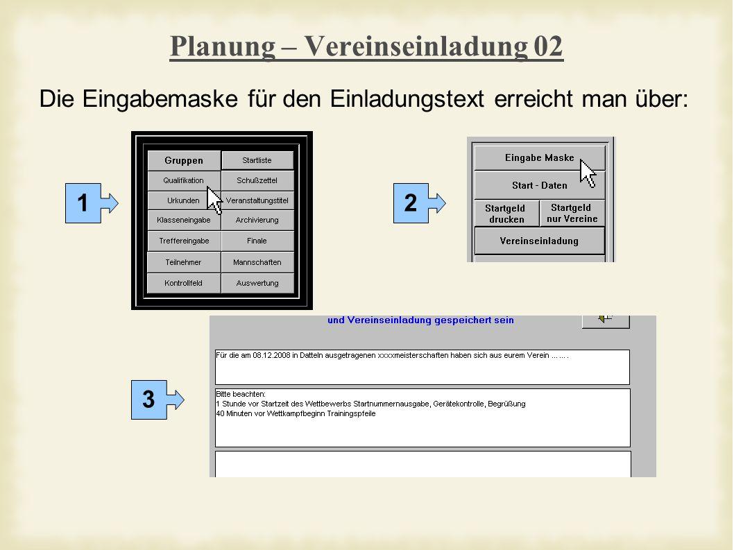Planung – Vereinseinladung 02 Die Eingabemaske für den Einladungstext erreicht man über: 12 3