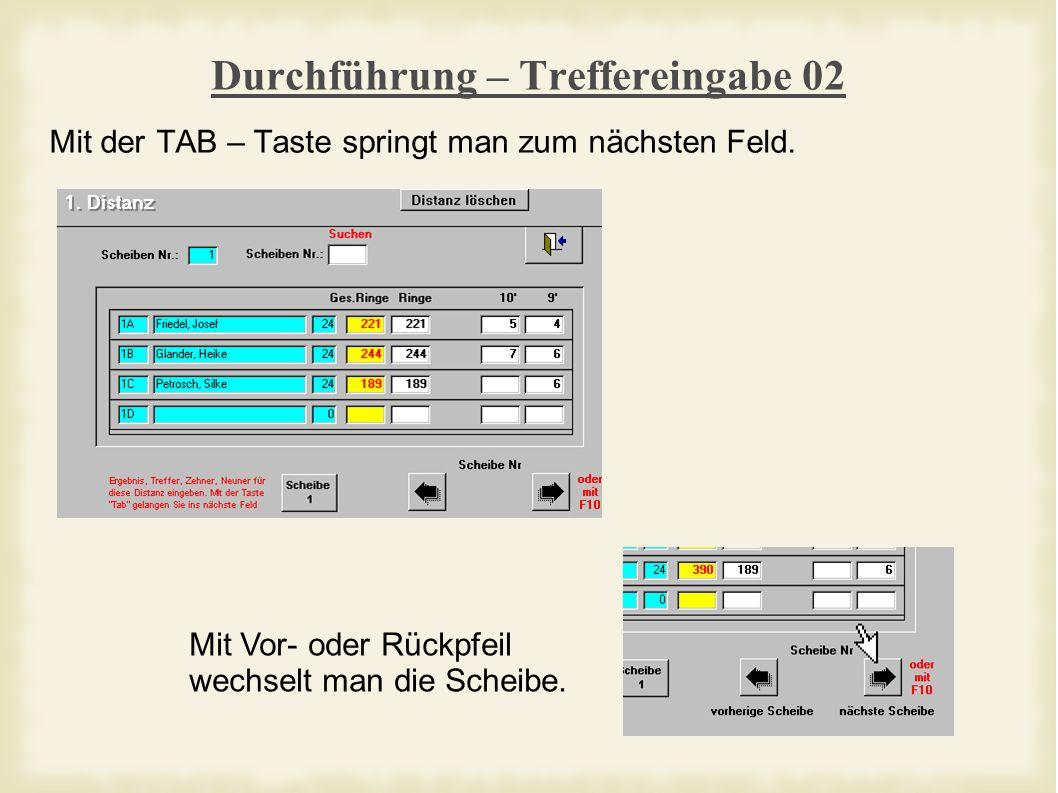 Durchführung – Treffereingabe 02 Mit der TAB – Taste springt man zum nächsten Feld.