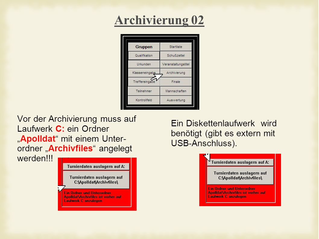 Archivierung 02 Vor der Archivierung muss auf Laufwerk C: ein OrdnerApolldat mit einem Unter- ordner Archivfiles angelegt werden!!.