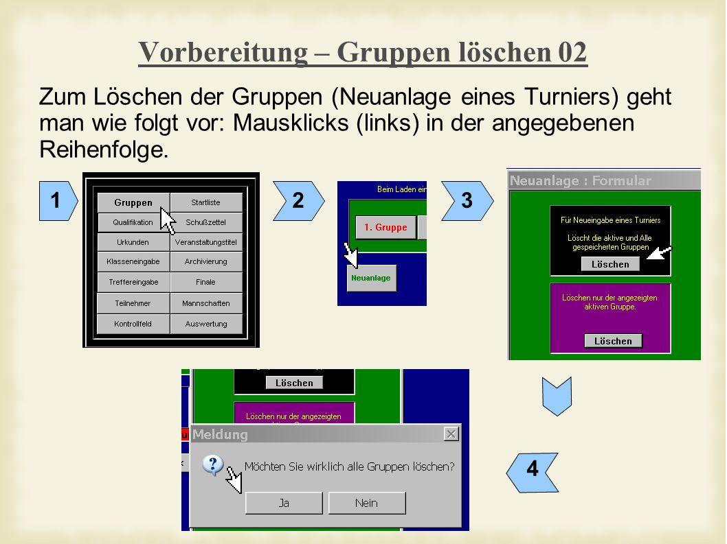 Vorbereitung – Gruppen löschen 02 Zum Löschen der Gruppen (Neuanlage eines Turniers) geht man wie folgt vor: Mausklicks (links) in der angegebenen Reihenfolge.