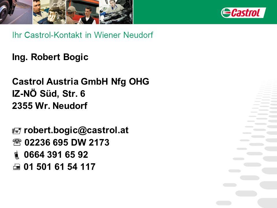 Ihr Castrol-Kontakt in Wiener Neudorf Ing. Robert Bogic Castrol Austria GmbH Nfg OHG IZ-NÖ Süd, Str. 6 2355 Wr. Neudorf robert.bogic@castrol.at 02236