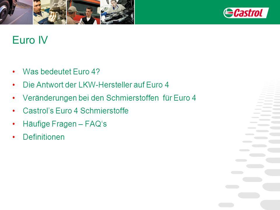 Euro IV Was bedeutet Euro 4? Die Antwort der LKW-Hersteller auf Euro 4 Veränderungen bei den Schmierstoffen für Euro 4 Castrols Euro 4 Schmierstoffe H