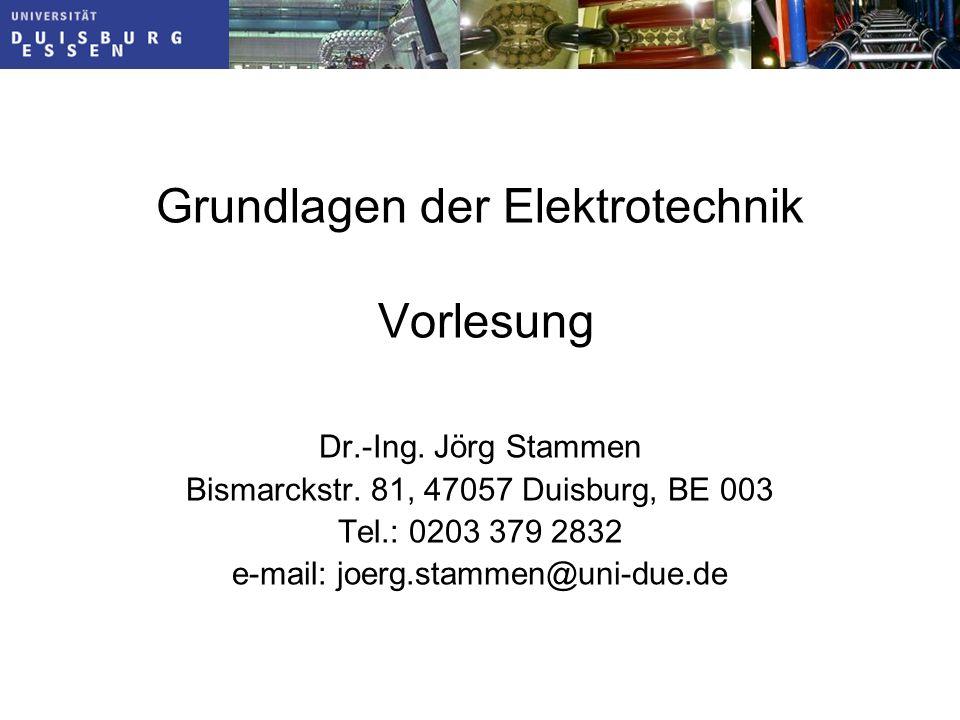 Grundlagen der Elektrotechnik Vorlesung Dr.-Ing.Jörg Stammen Bismarckstr.