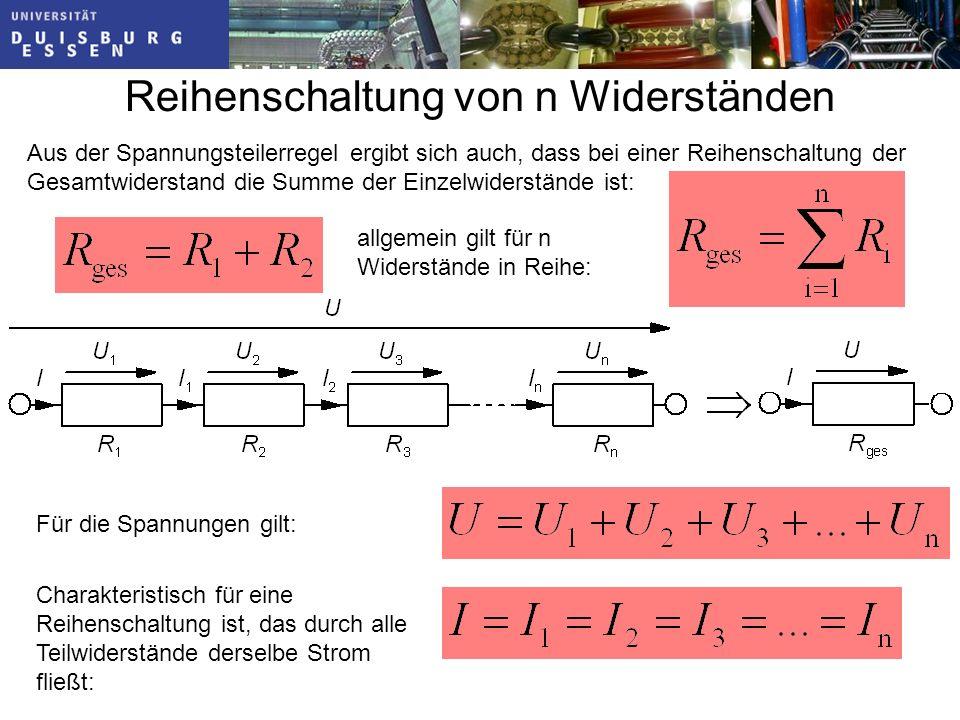 Reihenschaltung von n Widerständen Aus der Spannungsteilerregel ergibt sich auch, dass bei einer Reihenschaltung der Gesamtwiderstand die Summe der Einzelwiderstände ist: allgemein gilt für n Widerstände in Reihe: Charakteristisch für eine Reihenschaltung ist, das durch alle Teilwiderstände derselbe Strom fließt: Für die Spannungen gilt: