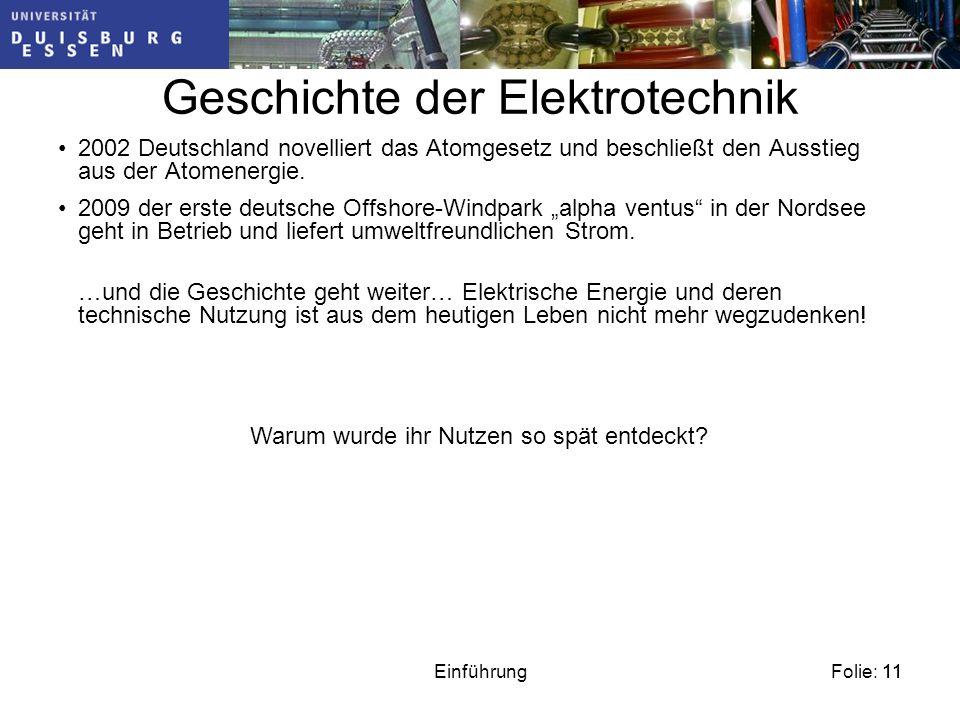 Folie: 11Einführung11 Geschichte der Elektrotechnik 2002 Deutschland novelliert das Atomgesetz und beschließt den Ausstieg aus der Atomenergie.