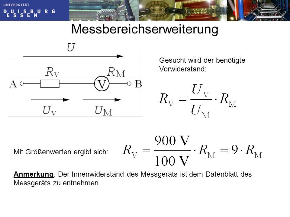 Messbereichserweiterung Gesucht wird der benötigte Vorwiderstand: Mit Größenwerten ergibt sich: Anmerkung: Der Innenwiderstand des Messgeräts ist dem Datenblatt des Messgeräts zu entnehmen.
