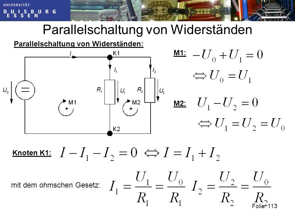 Parallelschaltung von Widerständen Folie: 113 Parallelschaltung von Widerständen: M1: M2: Knoten K1: mit dem ohmschen Gesetz: