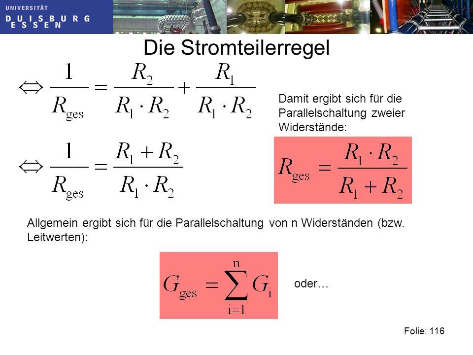 Die Stromteilerregel Folie: 116 Allgemein ergibt sich für die Parallelschaltung von n Widerständen (bzw.