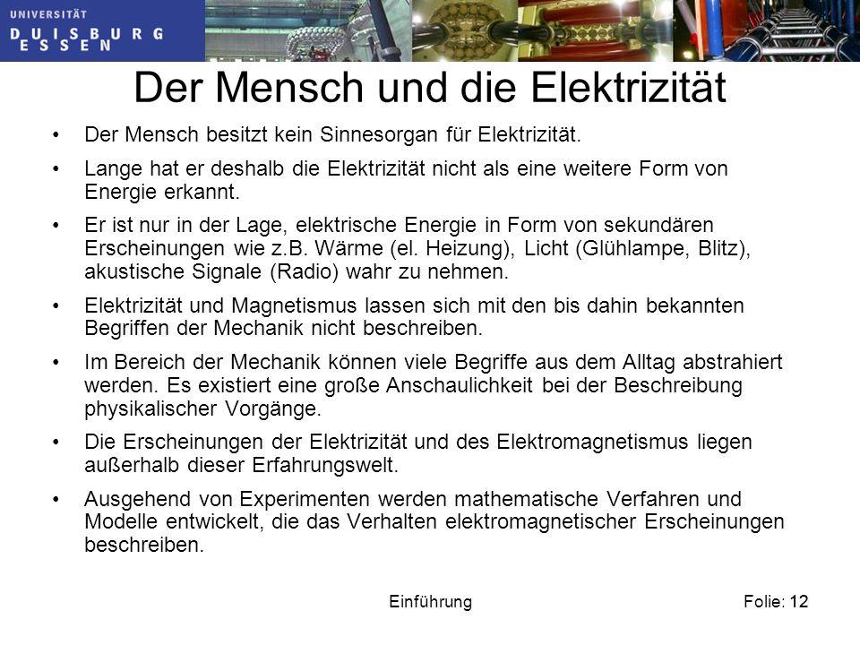 Folie: 12Einführung12 Der Mensch und die Elektrizität Der Mensch besitzt kein Sinnesorgan für Elektrizität.