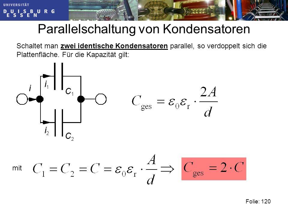 Parallelschaltung von Kondensatoren Schaltet man zwei identische Kondensatoren parallel, so verdoppelt sich die Plattenfläche.