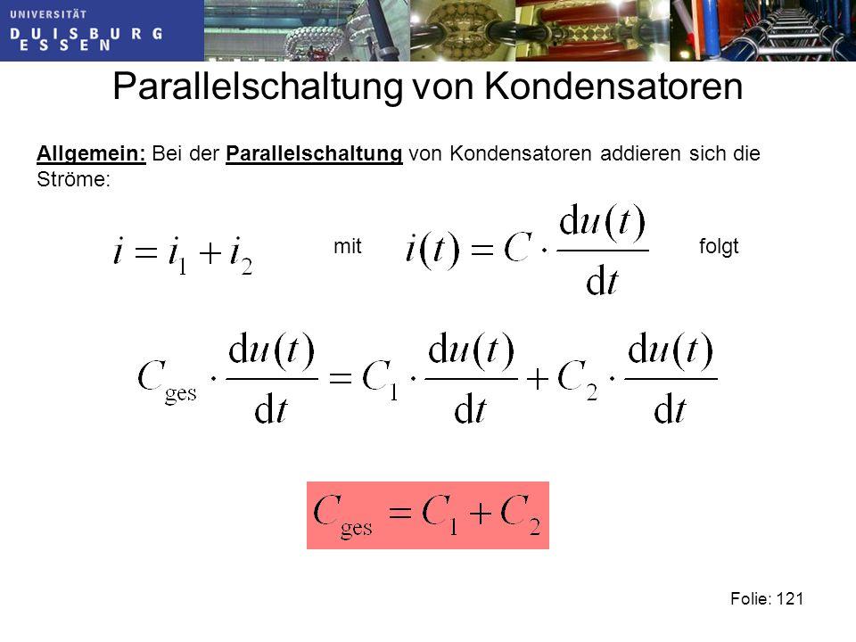 Parallelschaltung von Kondensatoren Folie: 121 Allgemein: Bei der Parallelschaltung von Kondensatoren addieren sich die Ströme: mitfolgt