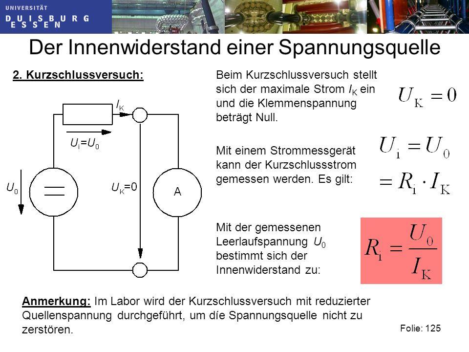 Der Innenwiderstand einer Spannungsquelle Beim Kurzschlussversuch stellt sich der maximale Strom I K ein und die Klemmenspannung beträgt Null.