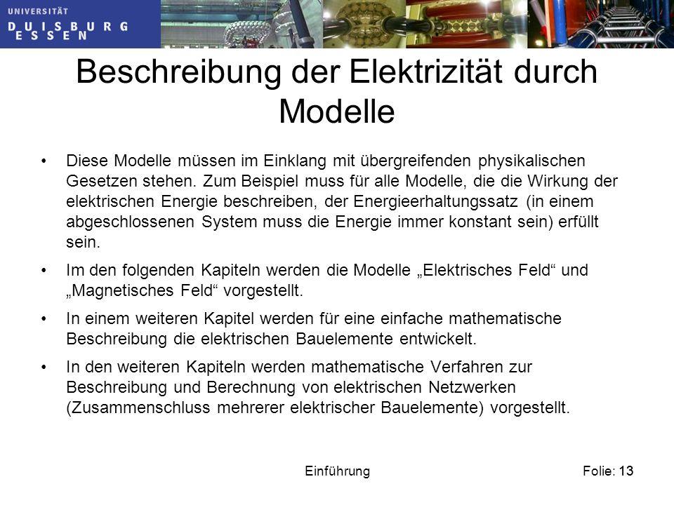 Folie: 13Einführung13 Beschreibung der Elektrizität durch Modelle Diese Modelle müssen im Einklang mit übergreifenden physikalischen Gesetzen stehen.