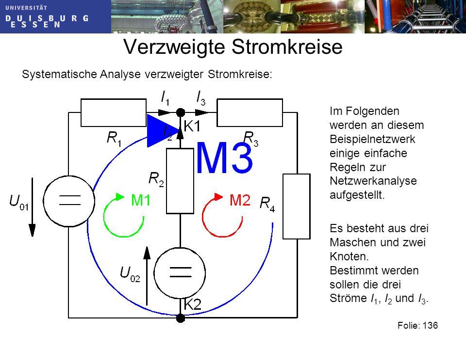 Verzweigte Stromkreise Systematische Analyse verzweigter Stromkreise: Folie: 136 Im Folgenden werden an diesem Beispielnetzwerk einige einfache Regeln zur Netzwerkanalyse aufgestellt.