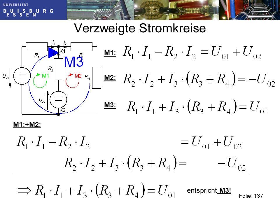 Verzweigte Stromkreise Folie: 137 M1: M2: M3: M1:+M2: entspricht M3!