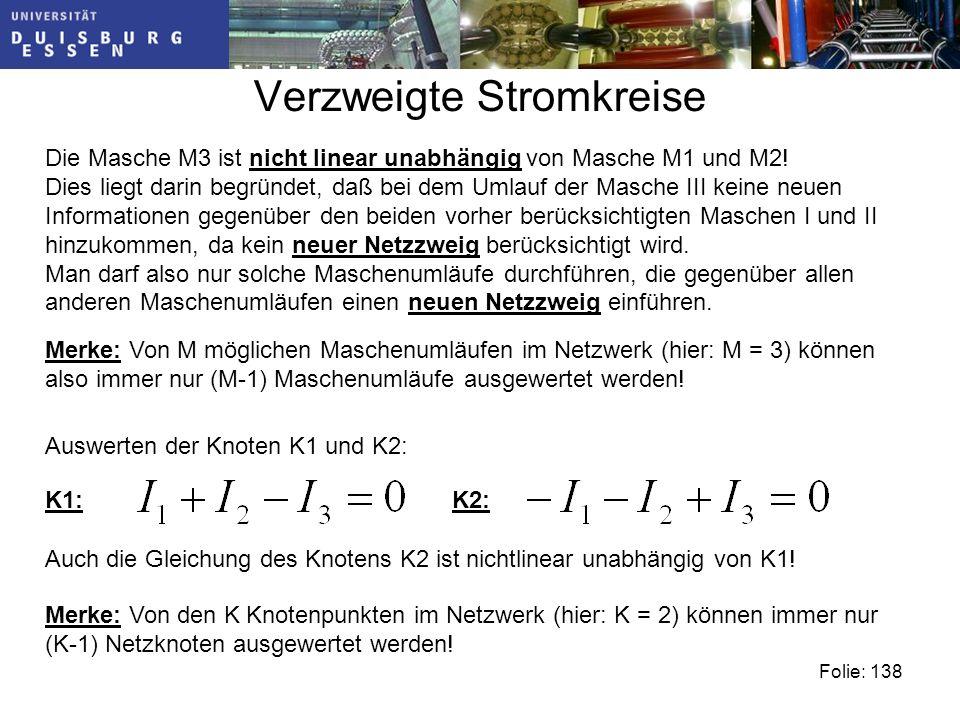 Verzweigte Stromkreise Folie: 138 Die Masche M3 ist nicht linear unabhängig von Masche M1 und M2.