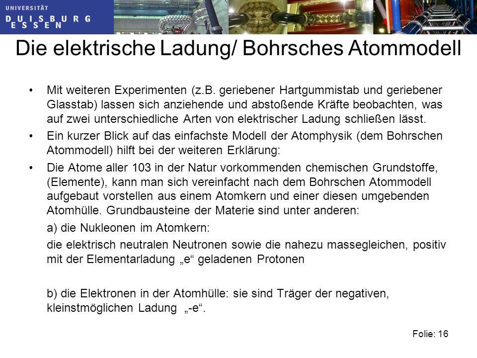 Folie: 16 Die elektrische Ladung/ Bohrsches Atommodell Mit weiteren Experimenten (z.B.