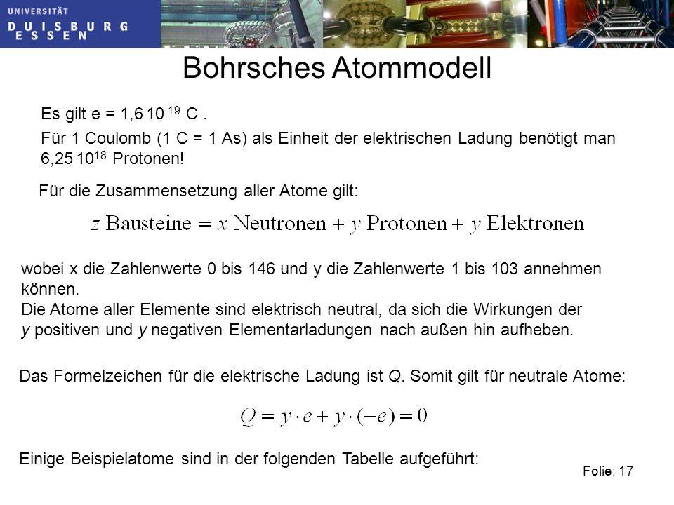 Folie: 17 Bohrsches Atommodell Es gilt e = 1,6.10 -19 C.