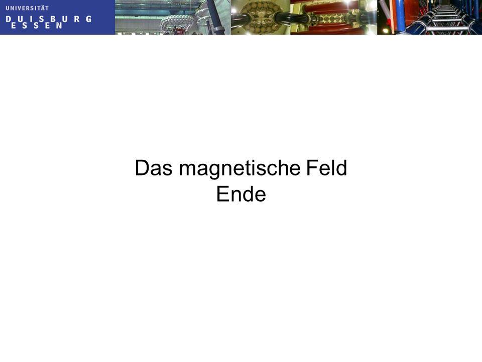 Das magnetische Feld Ende