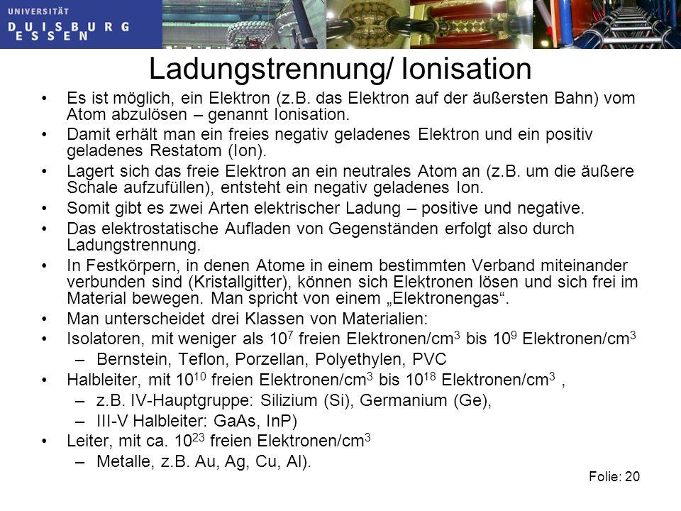 Folie: 20 Ladungstrennung/ Ionisation Es ist möglich, ein Elektron (z.B.