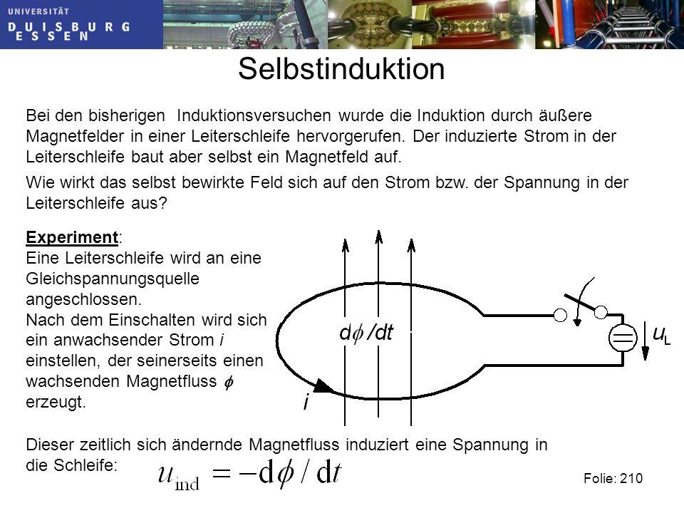 Selbstinduktion Folie: 210 Bei den bisherigen Induktionsversuchen wurde die Induktion durch äußere Magnetfelder in einer Leiterschleife hervorgerufen.