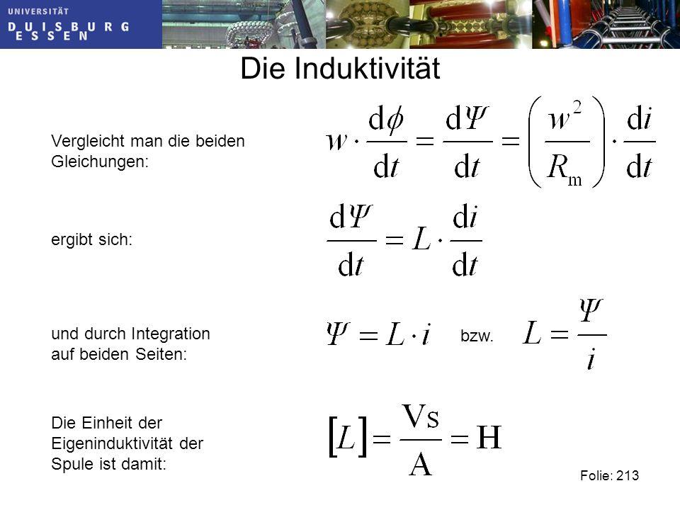 Die Induktivität Folie: 213 Vergleicht man die beiden Gleichungen: ergibt sich:und durch Integration auf beiden Seiten: bzw.