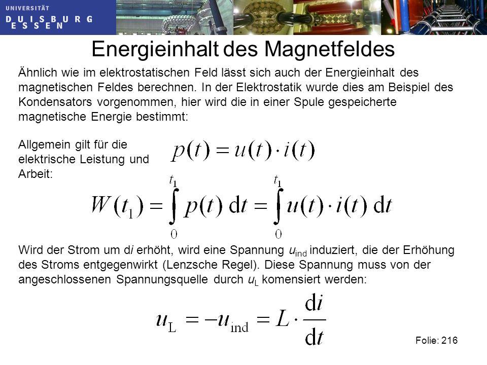Energieinhalt des Magnetfeldes Folie: 216 Ähnlich wie im elektrostatischen Feld lässt sich auch der Energieinhalt des magnetischen Feldes berechnen.