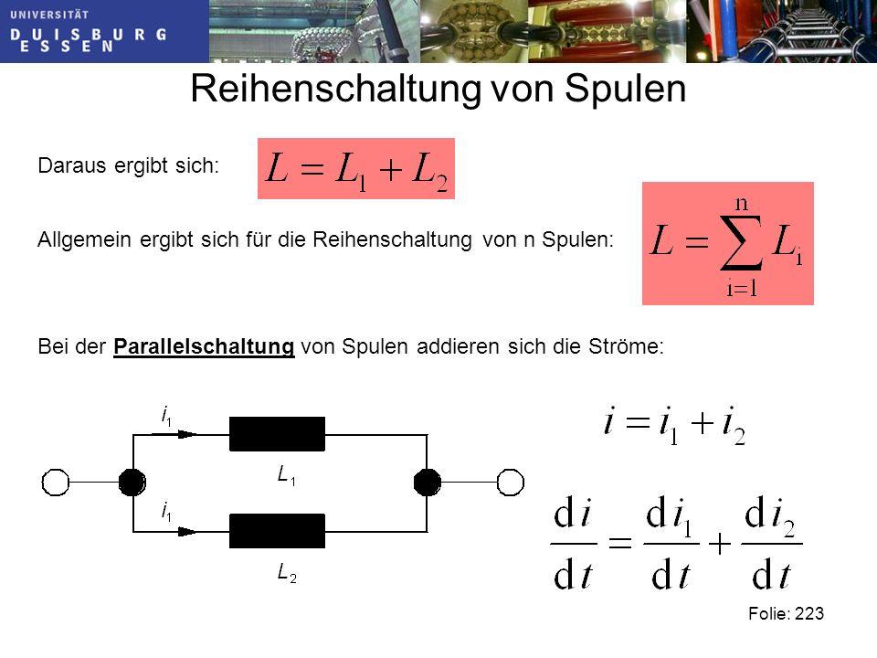 Reihenschaltung von Spulen Folie: 223 Daraus ergibt sich: Allgemein ergibt sich für die Reihenschaltung von n Spulen: Bei der Parallelschaltung von Spulen addieren sich die Ströme: